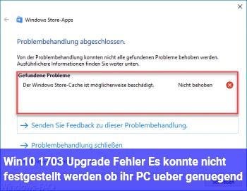 """Win10 1703 Upgrade Fehler """"Es konnte nicht festgestellt werden, ob ihr PC über genügend.."""""""