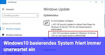 Windows10 basierendes System friert immer unerwartet ein