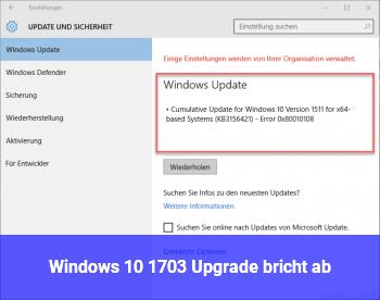 Windows 10 1703 Upgrade bricht ab