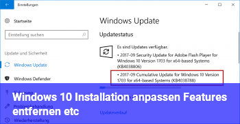 Windows 10 Installation anpassen (Features entfernen etc)