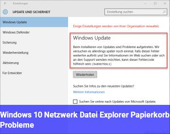 Windows 10 Netzwerk / Datei Explorer / Papierkorb Probleme