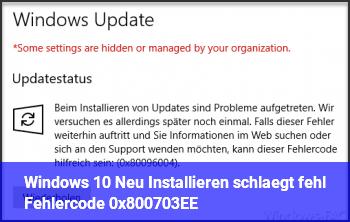Windows 10 Neu Installieren schlägt fehl. Fehlercode 0x800703EE