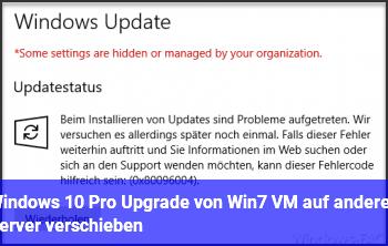 Windows 10 Pro (Upgrade von Win7) VM auf anderen Server verschieben