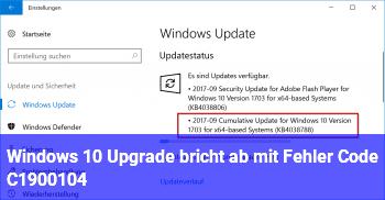 Windows 10 Upgrade bricht ab mit Fehler Code C1900104