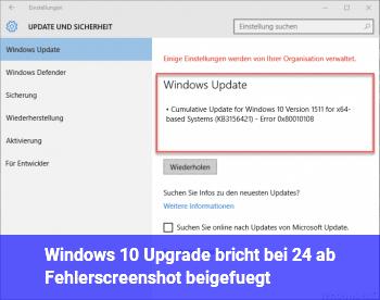 Windows 10 Upgrade bricht bei 24% ab. (Fehlerscreenshot beigefügt.