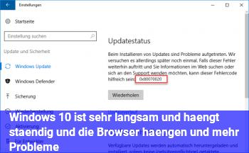 Windows 10 ist sehr langsam / und hängt ständig und die Browser hängen und mehr Probleme
