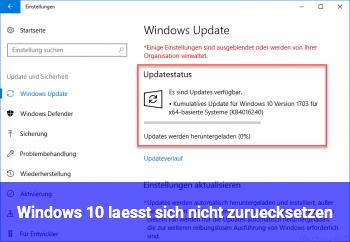 Windows 10 lässt sich nicht zurücksetzen