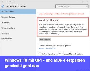 Windows 10 mit GPT- und MBR-Festpaltten gemischt, geht das?
