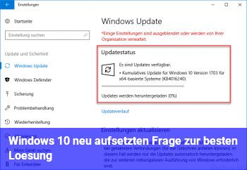Windows 10 neu aufsetzten! Frage zur besten Lösung?