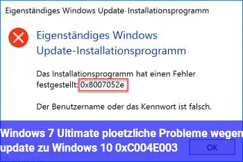 Windows 7 Ultimate, plötzliche Probleme wegen update zu Windows 10( 0xC004E003 )