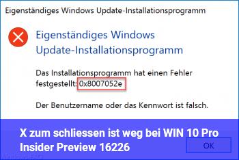 X zum schliessen ist weg bei WIN 10 Pro Insider Preview 16226