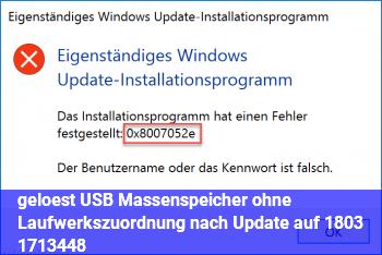 (gelöst) USB Massenspeicher ohne Laufwerkszuordnung nach Update auf 1803 ( 17134.48)