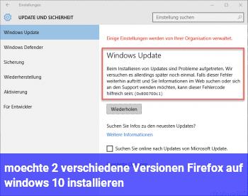 möchte 2 verschiedene Versionen Firefox auf windows 10 installieren