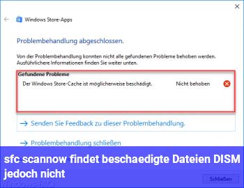 sfc /scannow findet beschädigte Dateien, DISM jedoch nicht?