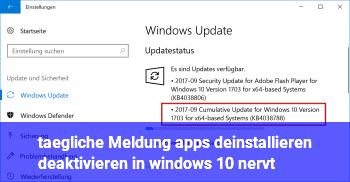 """tägliche Meldung """"apps deinstallieren deaktivieren in windows 10"""" nervt"""