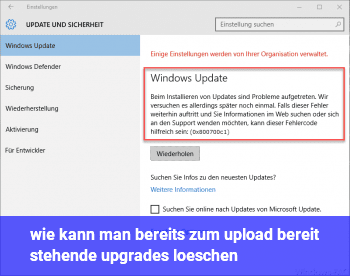 wie kann man bereits zum upload bereit stehende upgrades löschen?