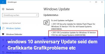 windows 10 anniversary Update, seid dem Grafikkarte/ Grafikprobleme etc.