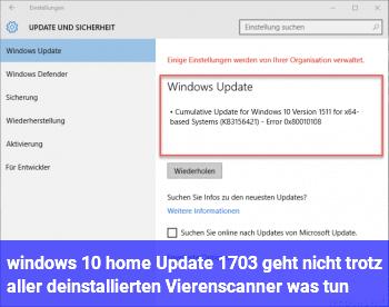 windows 10 home Update 1703 geht nicht trotz aller deinstallierten Vierenscanner was tun