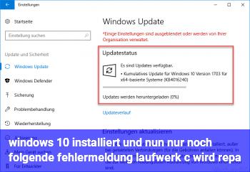 windows 10 installiert und nun nur noch folgende fehlermeldung laufwerk c wird repa.