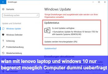 wlan mit lenovo laptop und windows 10 nur begrenzt möglich. Computer dummi überfragt
